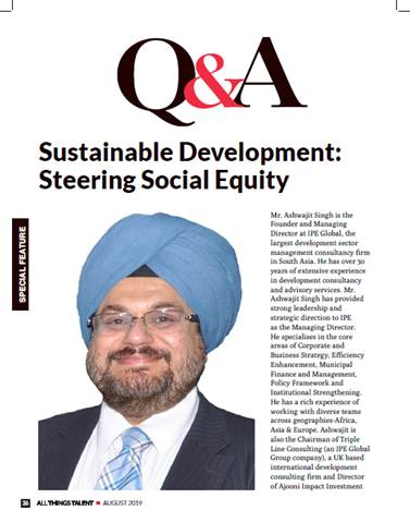 Ashwajit Singh, MD IPE Global featured in ALL THINGS TALENT Magazine, August 2019 Issue